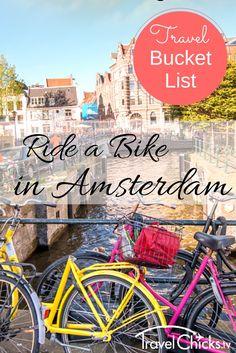 Travel Bucket List: Ride a Bike in Amsterdam!  #bucketlist