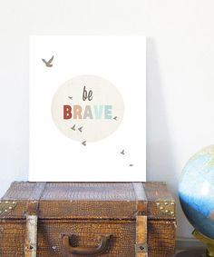 Love this 'Be Brave' Print on #zulily! #zulilyfinds