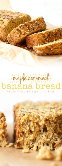 A unique take on banana bread with the rustic texture of cornmeal and the sweet flavor of maple syrup. Vegan Banana Bread, Vegan Bread, Cornmeal Recipes, Feasting On Fruit, Lactose Free Diet, Gluten Free, Dairy Free, Banana Recipes, Vegan Recipes