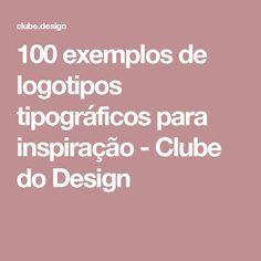 100 exemplos de logotipos tipográficos para inspiração - Clube do Design