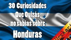 30 Cosas que Quizás no Sabías sobre Honduras - YouTube