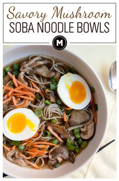 Soba Noodles with Mushrooms: A simmered savory mushroom broth spooned over soba noodles and topped with loads of fantastic toppings including the perfect soft-boiled egg!
