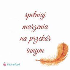 Spełniaj marzenia na przekór innym. www.fitlinefood.com