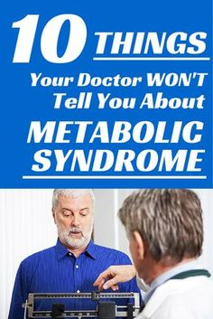 10 Things Your Doctor Won't Tell You About Metabolic Syndrome