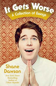 It Gets Worse: A Collection of Essays by Shane Dawson…