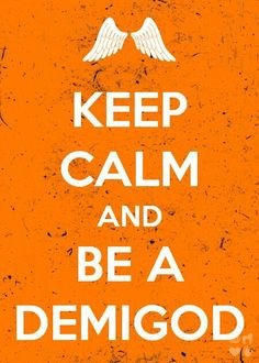 Percy jackson books keep calm and be a demigod 30 NOT VAMPIRES ARE YOU CRA-CRA THERE'S NOT EVEN A POINT TO THAT QUESTION (we all know its DEMIGODS!)