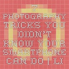 7 Photography Tricks You Didn't Know Your Smartphone Can Do