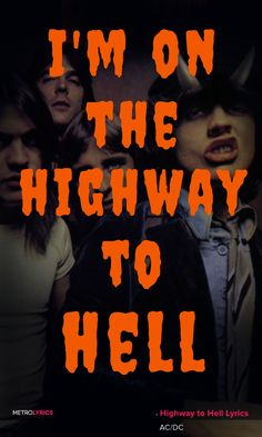 AC/DC - Highway to Hell Lyrics and Quotes  I'm on the highway to hell Highway to hell I'm on the highway to hell Highway to hell  Don't stop me  I'm on the highway to hell On the highway to hell I'm on the highway to hell #ACDC #HighwaytoHell #Devil #Halloween #quotes #lyricArt #music #lyrics