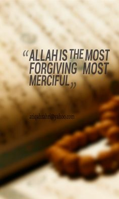 ALLAH IS THE MOST FORGIVING MOST MERCIFUL .