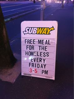 Subway Eat Fresh!!! Offering free meals to the homeless :) Every act of kindness counts
