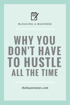 Why You Don't Have to Hustle All the Time - The Haute Notes Make You Feel, Like You, Go It Alone, Everyone Else, To Tell, Business Tips, Hustle, Work Hard, Knowledge