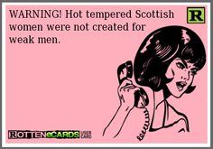 WARNING! Hot tempered Scottish  women were not created for  weak men.