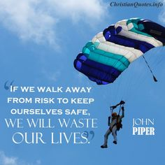 """""""If we walk away from risk to keep ourselves safe, we will waste our lives."""" John Piper #Christianquotes #JohnPiper"""