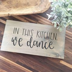In This Kitchen, We Dance (Large) - Wood Sign by palaceandjames on Etsy https://www.etsy.com/listing/526358005/in-this-kitchen-we-dance-large-wood-sign