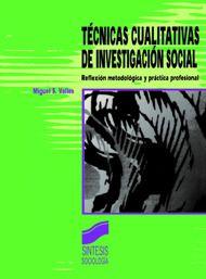 Técnicas cualitativas de investigación social : reflexión metodológica y práctica profesional / Miguel S. Valles http://encore.fama.us.es/iii/encore/record/C__Rb2589010?lang=spi