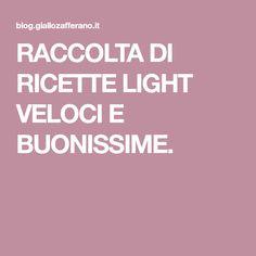 RACCOLTA DI RICETTE LIGHT VELOCI E BUONISSIME.