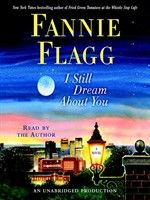 Click here to view Audiobook details for I Still Dream About You by Fannie Flagg