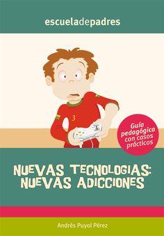 Nuevas tecnologías: Nuevas adicciones.  Orientaciones prácticas para los padres que tienen hijos adictos a las nuevas tecnologías.