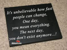 It's Unbelievable How Fast People Can Change….