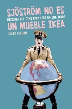 Sjöström no es un mueble Ikea : historia del cine para leer en una tarde / Javier Boltaña Madrid : T&B Editores, cop. 2015 #novetatsbellesarts #setembre2016 #CRAIUB #UniBarcelona #UniversitatdeBarcelona