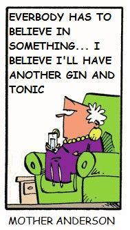 Thanks to Mother Anderson :) Gin And Tonic, Believe, Thankful, Wine, People, Faith, Folk