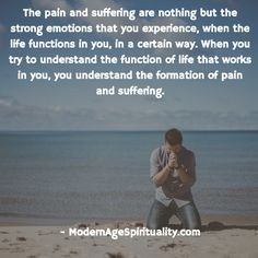 The pain and suffering are nothing but the strong emotions that you experience, when the life functions in you, in a certain way. When you try to understand the function of life that works in you, you understand the formation of pain and suffering. Surrender Quotes, You Tried, The Life, Acceptance, It Works, Strong, Abandonment Quotes