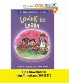 Loving To Learn The Commitment to Learning Assets (Adding Assets) (9781575421834) Pamela Espeland, Elizabeth Verdick , ISBN-10: 1575421836  , ISBN-13: 978-1575421834 ,  , tutorials , pdf , ebook , torrent , downloads , rapidshare , filesonic , hotfile , megaupload , fileserve
