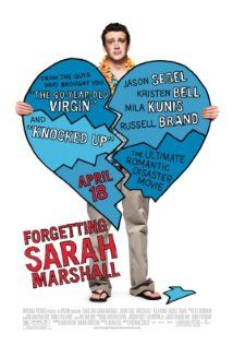 Forgetting Sarah Marshall - Devastated Peter takes a Hawaii vacation in order to deal with recent break-up with his TV star girlfriend, Sarah. Little does he know Sarah's traveling to the same resort as her ex ... and she's bringing along her new boyfriend. - Director: Nicholas Stoller  Writer: Jason Segel - Stars: Kristen Bell, Jason Segel and Paul Rudd