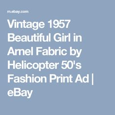 Vintage 1957 Beautiful Girl in Arnel Fabric by Helicopter 50's Fashion Print Ad | eBay