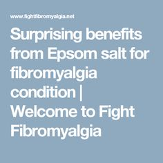 Surprising benefits from Epsom salt for fibromyalgia condition | Welcome to Fight Fibromyalgia