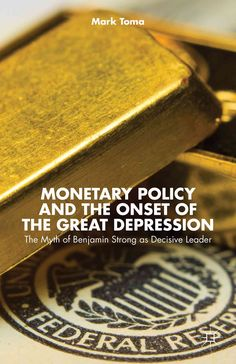 Monetary Policy and the Onset of the Great Depression: The Myth of Benjamin Strong As Decisive Leader (Hardcover)