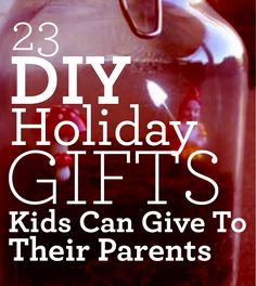 23 DIY Holiday Gifts Kids Can Give To Their Parents, or grandparents! Tis the season of giving:)