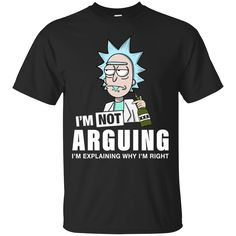 Rick and Morty: I'm not arguing I'm explaining shirt, hoodie, tank