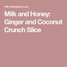 Milk and Honey: Ginger and Coconut Crunch Slice