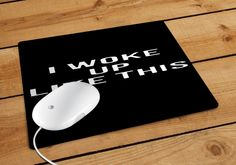 I Woke Up Like This Mousepad | Aneend