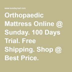 Orthopaedic Mattress Online @ Sunday. 100 Days Trial. Free Shipping. Shop @ Best Price.