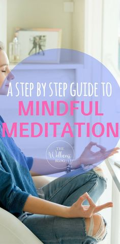 THE WELLNESS BLOG A Step by Step Guide to Mindful Meditation Meditation/Yoga/Exercise/Health/Wellbeing #yoga #meditation #health #exercise #mindful