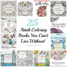 25 Adult Coloring Books You Can't Live Without! I love coloring in my adult coloring books at the end of a long day. It helps give me something else to focus on, instead of all the stress and anxiety in my life. Because I love it so much and because I have found out about a lot of incredible adult coloring books, below are 25 that you NEED to get!