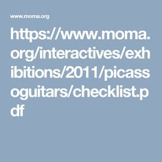 https://www.moma.org/interactives/exhibitions/2011/picassoguitars/checklist.pdf