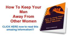 http://www.howtokeepyourmanbook.com  How to keep your man away from other women.