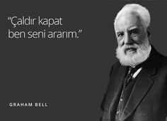 """Çaldır kapat ben seni ararım."" - Graham Bell"