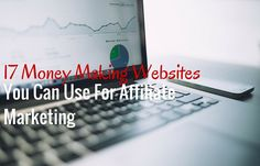 17 Money Making Websites You Can Use For Affiliate Marketing