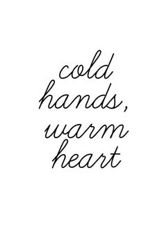 Cold Hands, Warm Heart – tattoo - To Have a Nice Day Cold Weather Funny, Cold Weather Quotes, Cold Quotes, Snow Quotes, December Quotes, Instagram Quotes, Winter Instagram Captions, Heart Quotes, Christmas Quotes