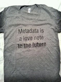 Metadata is a love note to the future http://britishlibrary.typepad.co.uk/.a/6a00d8341c464853ef019102352d50970c-pi