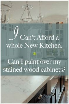 I Can't Afford A New Kitchen. Can You Paint Stained Wood? - laurel home