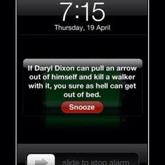 …And Daryl can do it, you can do it.   18 Surefire Methods For Getting Out Of Bed In The Morning