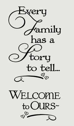 Every Family Has a Story to Tell Welcome to Ours Wall Words Wall Decal Stickers Choose from 2 sizes (approximate size shown in inches) Cute, Scripty Wall Sticker Familiy Quote great for entryway or Family Room Great Quotes, Quotes To Live By, Me Quotes, Motivational Quotes, Inspirational Quotes, Aunt Quotes, Quotes Images, Inkscape Tutorials, Love My Family