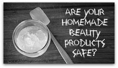 Learn the 6 secrets to keeping your homemade beauty products SAFE. A must read for anyone interested in diy all natural care products.