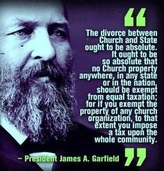 President James Garfield explaining that churches should pay property taxes. I couldn't agree more.