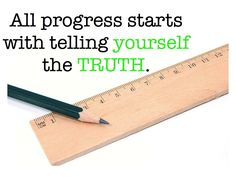 All progress starts with telling yourself the truth